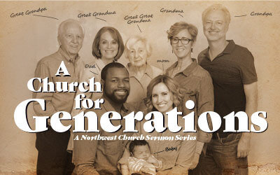 A Church for Generations - A Northwest Sermon Series
