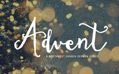 Advent - A Northwest Sermon Series