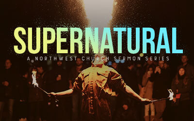 Supernatural - A Northwest Sermon Series