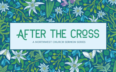 After The Cross - A Northwest Sermon Series