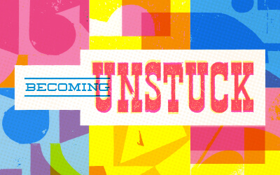 Becoming Unstuck - A Northwest Sermon Series