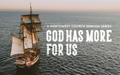 God Has More For Us - A Northwest Sermon Series