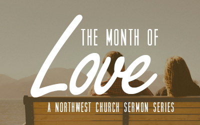 Month Of Love Sermon Series